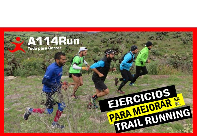 Ejercicios para mejorar tu desempeño en el Trail Running.